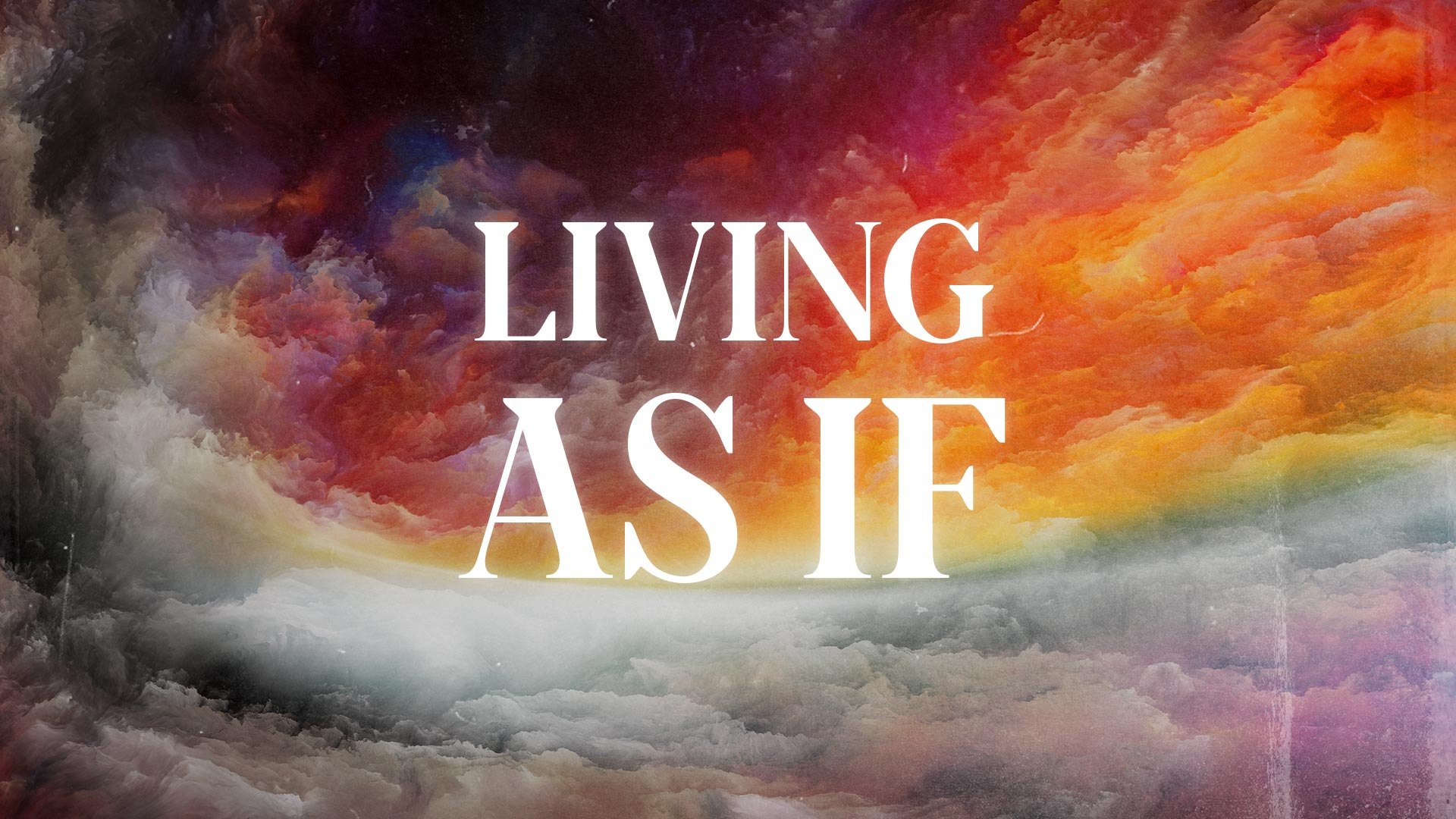 Living As If